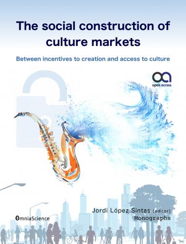 Cover for The social construction of culture markets: Between incentives to creation and access to culture: Between incentives to creation and access to culture
