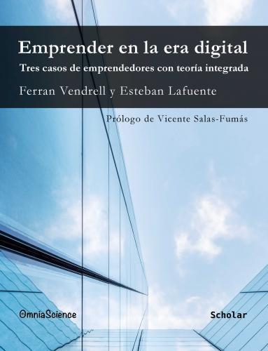 Cover for Emprender en la era digital: Tres casos de emprendedores con teoría integrada