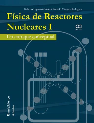 Cover for Física de reactores nucleares I: Un enfoque conceptual